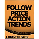 Follow Price Action Trends - Forex Trading Systemby Laurentiu Damir