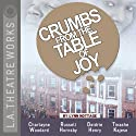 Crumbs from the Table of Joy (Dramatized)  by Lynn Nottage Narrated by Deidrie Henry, Russell Hornsby, Tinashe Kajese, Kate Steele, Charlayne Woodard