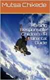 Raising Responsible Children - A Parental Guide