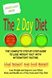 THE 2 DAY DIET BOOK - THE COMPLETE STEP-BY-STEP GUIDE TO LOSE WEIGHT WITH  INTERMITTENT FASTING + FREE VIDEO - UNUSUAL TIP TO GETTING A FLATTER BELLY QUICKLY