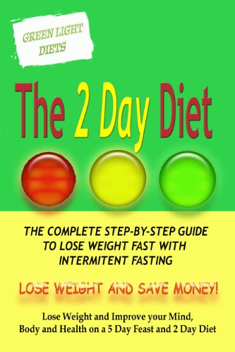 THE 2 DAY DIET BOOK – THE COMPLETE STEP-BY-STEP GUIDE TO LOSE WEIGHT WITH INTERMITENT FASTING