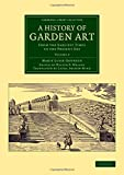A History of Garden Art: From the Earliest Times to the Present Day (Cambridge Library Collection - Botany and Horticulture) (Volume 2)