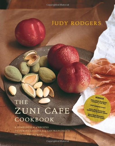 The Zuni Cafe Cookbook: A Compendium of Recipes and Cooking Lessons from San Francisco's Beloved Restaurant by Judy Rodgers