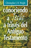 Conociendo a Jesus a Traves Del A. T./ Knowing Jesus Through the Old Testament (8487940188) by Wright, Christopher J.H.