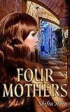Four Mothers: Historical Fiction (Classic Women's Fiction Literature)