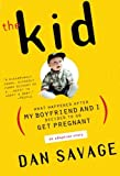 The Kid: What Happened After My Boyfriend and I Decided to Go Get Pregnant (0452281768) by Dan Savage