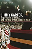 Jimmy Carter, the Politics of Family, and the Rise of the Religious Right (Since 1970: Histories of Contemporary America)