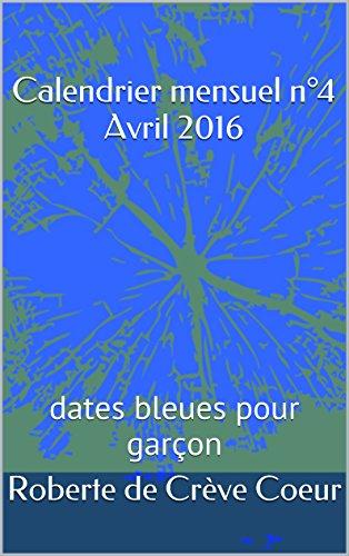 Calendrier mensuel n°4 Avril 2016: dates bleues pour garçons (la méthode de Roberte)