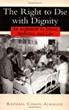 img - for The Right to Die with Dignity: An Argument in Ethics, Medicine, and Law book / textbook / text book