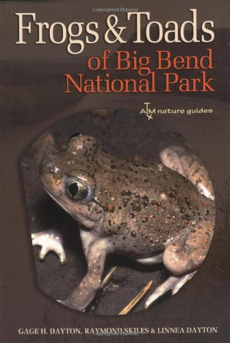 Frogs and Toads of Big Bend National Park (W. L. Moody Jr. Natural History Series)