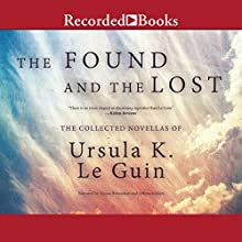 The Found and the Lost: The Collected Novellas of Ursula K. Le Guin | Livre audio Auteur(s) : Ursula K. Le Guin Narrateur(s) : Alyssa Bresnahan, Jefferson Mays