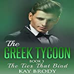 The Ties That Bind: The Greek Tycoon - A Billionaire New Adult Romance, Book 3 | Kay Brody