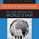 The End of the Innocence: The 1964-1965 New York World's Fair | Lawrence R. Samuel