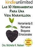 LAS 10 HERRAMIENTAS PARA UNA VIDA MARAVILLOSA-Herramienta 8: Remueve bloqueos emocionales