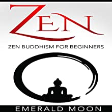 Zen Buddhism for Beginners Audiobook by Emerald Moon Narrated by Hilarie Mukavitz