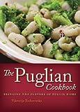 The Puglian Cookbook: Bringing the Flavors of Puglia Home