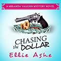 Chasing the Dollar: Miranda Vaughn Mysteries Volume 1 (       UNABRIDGED) by Ellie Ashe Narrated by Teri Schnaubelt