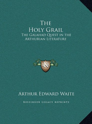 The Holy Grail: The Galahad Quest in the Arthurian Literature