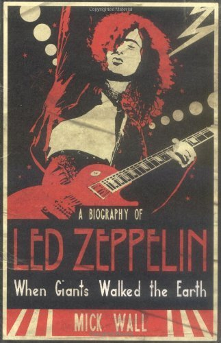 When Giants Walked The Earth: A Biography Of Led Zeppelin By Wall, Mick (2009) Paperback