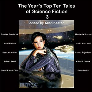 The Year's Top Ten Tales of Science Fiction 3 | [Damien Broderick, Yoon Ha Lee, Ian R MacLeod, Sean McMullen, Allen M Steele, Robert Reed, Peter Watts]