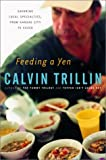 Feeding a Yen: Savoring Local Specialties, from Kansas City to Cuzco (0375508082) by Calvin Trillin