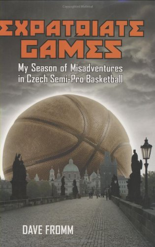 Expatriate Games: My Season of Misadventures in Czech Semi-Pro Basketball