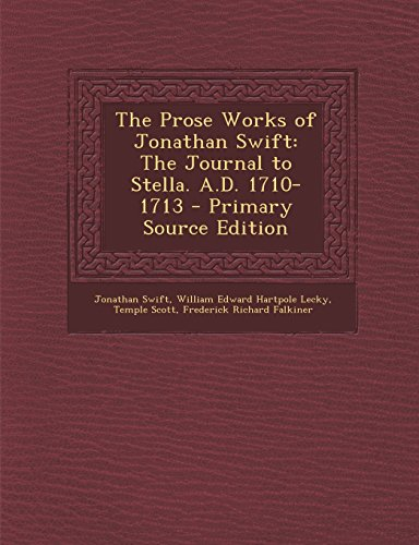 The Prose Works of Jonathan Swift: The Journal to Stella. A.D. 1710-1713 - Primary Source Edition