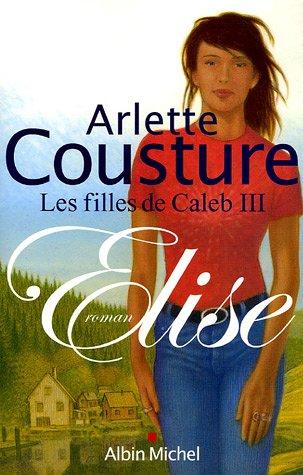 LES FILLES DE CALEB (Tome 3) ELISE d'Arlette Cousture 51065KWA6QL
