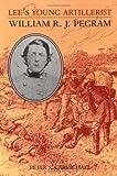Lee's Young Artillerist: William R J Pegram (A Nation Divided: Studies in the Civil War Era)