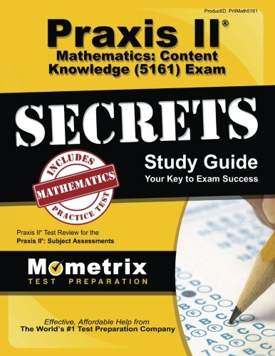 Praxis II Mathematics: Content Knowledge (5161) Exam Secrets Study Guide: Praxis II Test Review for the Praxis II: Subject Assessments