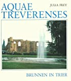 img - for Aquae Treverenses =: Brunnen in Trier (German Edition) book / textbook / text book