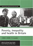 Poverty, inequality and health in Britain, 1800-2000 : a reader