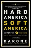 Hard America, Soft America: Competition vs. Coddling and the Battle for the Nation's Future (1400053242) by Barone, Michael