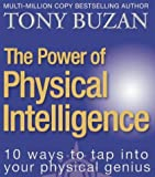 The Power of Physical Intelligence: 10 Ways to Tap into Your Physical Genius (0007147899) by Buzan, Tony