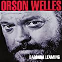 Orson Welles: A Biography (       UNABRIDGED) by Barbara Leaming Narrated by Grace Conlin