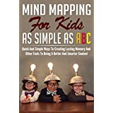 Children: The Mind Mapping For Kids As Simple As ABC: Mind: Map Ways To Creating Lasting Memory (Mind Control, Youth, Mindfulness, Memory, Brain, Smart, Thinking)