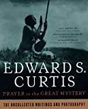 Prayer to the Great Mystery : The Uncollected Writings and Photography of Edward S. Curtis (0312169698) by Hausman, Gerald