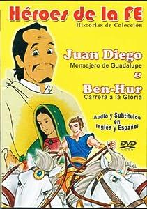 Heroes de La Fe: Juan Diego Mensajero de Guadalupe / Ben-Hur Carrera a la Gloria