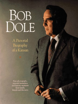 Bob Dole: A Pictoral Biography of a Kansan, WICHITA EAGLE