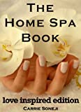 The Home Spa Book 2: Love Inspired Edition (Recipes to Raise Your Vibration in the Comfort of Your Home Using Simple, Natural Ingredients) (World of Aromatherapy)