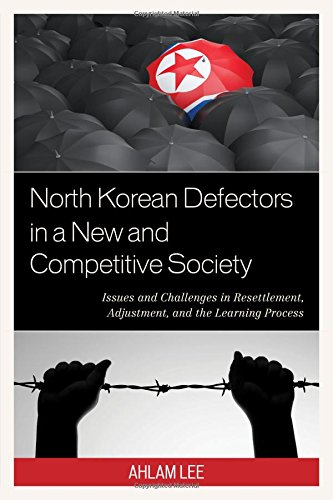 North Korean Defectors in a New and Competitive Society: Issues and Challenges in Resettlement, Adjustment, and the Learning Process PDF