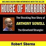 House of Horrors: The Shocking True Story of Anthony Sowell, the Cleveland Strangler   Robert Sberna