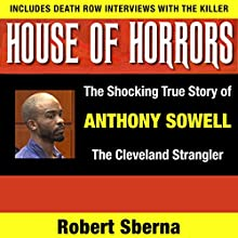 House of Horrors: The Shocking True Story of Anthony Sowell, the Cleveland Strangler Audiobook by Robert Sberna Narrated by Dave Clark