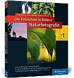 Die Fotoschule in Bildern. Naturfotografie: Vollständig neue  Auflage: neue Bilder, neue Profitipps! (Galileo Design)