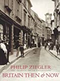 Britain Then & Now: The Francis Frith Collection (0297823906) by Ziegler, Philip