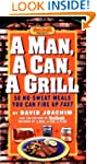 A Man, a Can, a Grill: 50 No-Sweat Me...