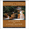 The Streams of Living Water: Celebrating the Great Traditions of Christian Faith (       UNABRIDGED) by Richard Foster Narrated by Paul Michael