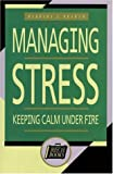 img - for Managing Stress: Keeping Calm Under Fire (Briefcase Books) book / textbook / text book
