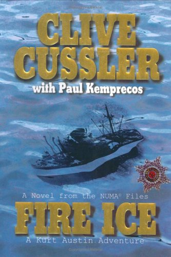 Fire Ice: A Novel from the NUMA Files, Clive  Cussler, Paul  Kemprecos