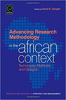 Advancing Research Methodology In The African Context: Techniques, Methods, And Designs (Research Methodology In Strategy And Management)